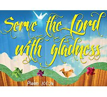 Serve the Lord with Gladness Photographic Print