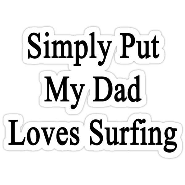 Simply Put My Dad Loves Surfing  by supernova23