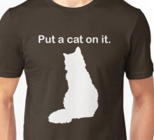 Put a cat on it. Unisex T-Shirt