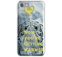 now you're getting warmer iPhone Case/Skin