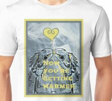 now you're getting warmer Unisex T-Shirt