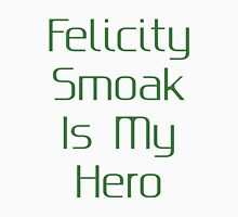 Felicity Smoak Is My Hero - Green Text Unisex T-Shirt
