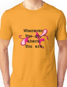 Wherever You Go, There You Are Unisex T-Shirt