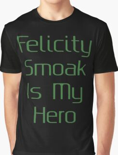 Felicity Smoak Is My Hero - Green Text Graphic T-Shirt