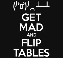 Get Mad and Flip Tables by tinybiscuits