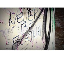 Never Be Boring Photographic Print
