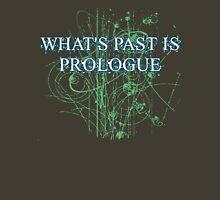 What's Past is Prologue Unisex T-Shirt