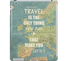 Travel is the only thing you buy that make you richer iPad Case/Skin