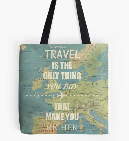 Travel is the only thing you buy that make you richer Tote Bag