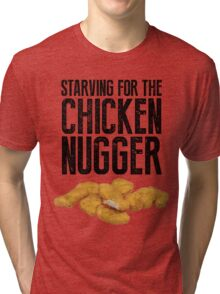 Starving for the chicken nugger - Black text Tri-blend T-Shirt