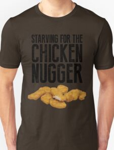 Starving for the chicken nugger - Black text T-Shirt