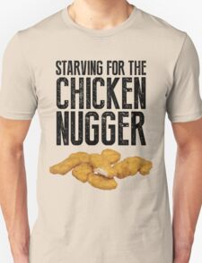Starving for the chicken nugger - Black text Unisex T-Shirt