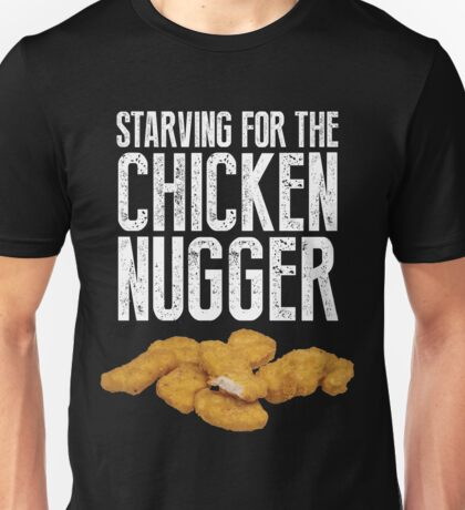 Starving for the chicken nugger - White text Unisex T-Shirt
