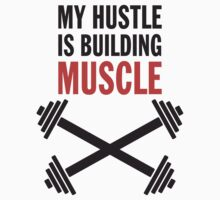 My Hustle Is Building Muscle by Look Human