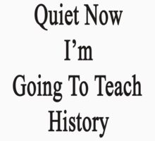 Quiet Now I'm Going To Teach History  by supernova23