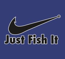 Just Fish It by Fl  Fishing