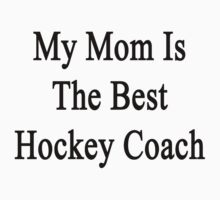 My Mom Is The Best Hockey Coach  by supernova23