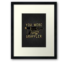 You were coveting my grappler! Framed Print