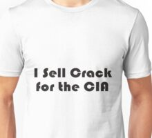 I Sell Crack for the CIA Unisex T-Shirt