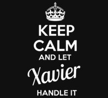 XAVIER KEEP CLAM AND LET  HANDLE IT - T Shirt, Hoodie, Hoodies, Year, Birthday  by novalac3