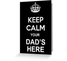 Keep Calm, Your Dad's Here FATHERS DAY FUNNY BIRTHDAY GEEK QUOTE Greeting Card