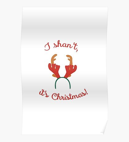 I shan't, it's Christmas! Poster