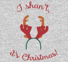 I shan't, it's Christmas! Kids Tee
