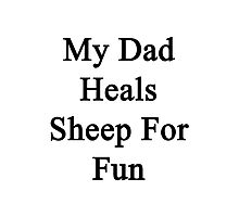My Dad Heals Sheep For Fun  Photographic Print