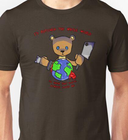 I'd butcher the whole world Unisex T-Shirt
