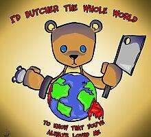 I'd butcher the whole world by Baresark