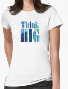 "Day 151 | 365 Day Creative Project  ""Think BIG"" Womens Fitted T-Shirt"