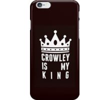 Crowley is my king iPhone Case/Skin
