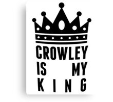 Crowley is my king Canvas Print