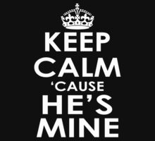 KEEP CALM 'CAUSE HE'S MINE T-Shirt