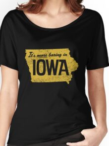 It's More Boring In Iowa Women's Relaxed Fit T-Shirt