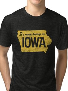 It's More Boring In Iowa Tri-blend T-Shirt