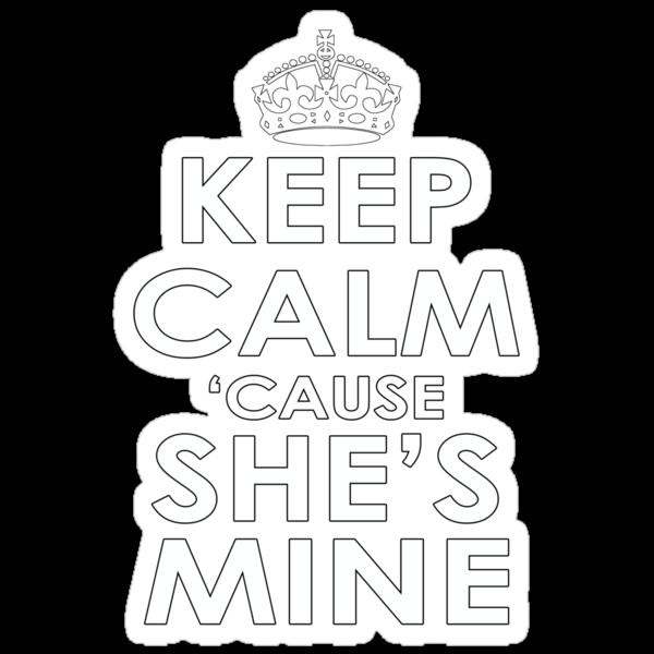 KEEP CALM 'CAUSE SHE'S MINE by mcdba