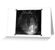...Willow... Greeting Card