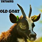 Happy Fathers Day You Old Goat by Ladymoose