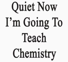 Quiet Now I'm Going To Teach Chemistry  by supernova23