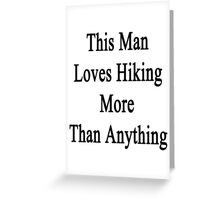 This Man Loves Hiking More Than Anything  Greeting Card