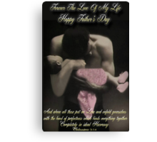 ❤‿❤FOREVER THE LOVE OF MY LIFE -HAPPY FATHER'S DAY (BIBLICAL TEXT)❤‿❤ Canvas Print