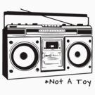 A Boombox Is Not A Toy by Creativecyclone