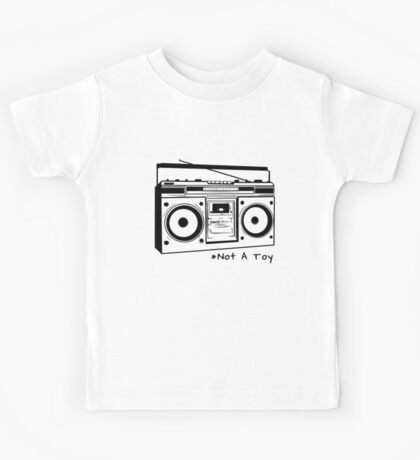 A Boombox Is Not A Toy Kids Tee