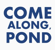 Come alond, Pond by ShireLocked