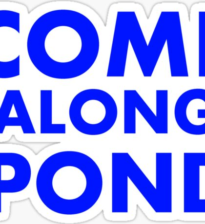 Come alond, Pond Sticker