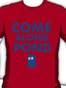 Come alond, Pond (With TARDIS)  T-Shirt