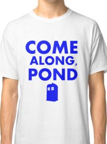 Come alond, Pond (With TARDIS)  Classic T-Shirt