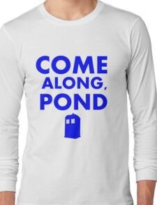 Come alond, Pond (With TARDIS)  Long Sleeve T-Shirt