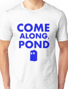 Come alond, Pond (With TARDIS)  Unisex T-Shirt
